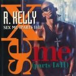 R. Kelly - Sex Me Pt 1 & 2