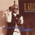 R. Kelly - Your Body's Callin